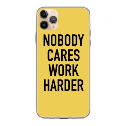 Nobody Cares Work Harder Quotes Iphone 11 Pro Max Case Designed By Oktaviany