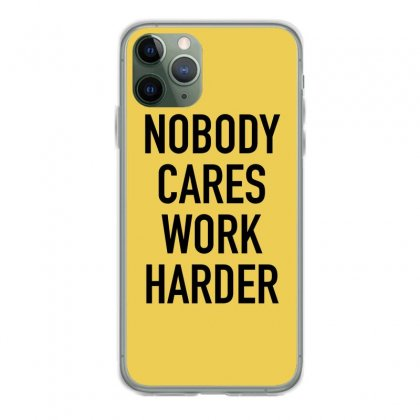 Nobody Cares Work Harder Quotes Iphone 11 Pro Case Designed By Oktaviany