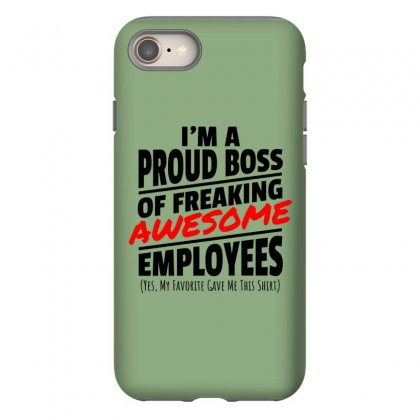 I Am A Proud Boss Iphone 8 Case Designed By Oktaviany