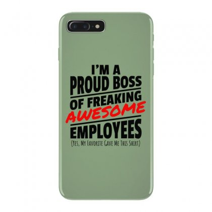 I Am A Proud Boss Iphone 7 Plus Case Designed By Oktaviany