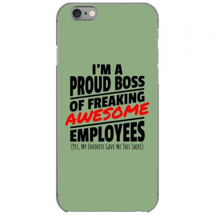 I Am A Proud Boss Iphone 6/6s Case Designed By Oktaviany