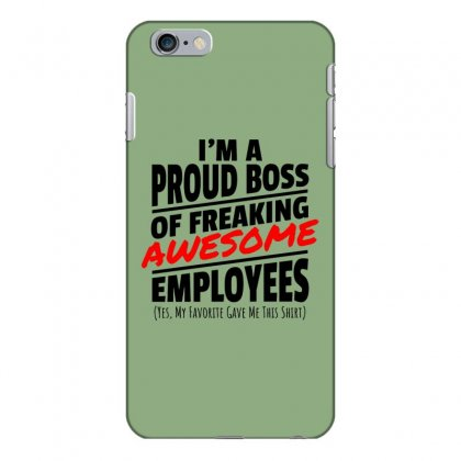 I Am A Proud Boss Iphone 6 Plus/6s Plus Case Designed By Oktaviany