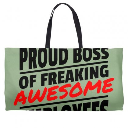 I Am A Proud Boss Weekender Totes Designed By Oktaviany