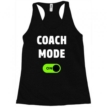 Coach Mode On Funny Coach Gift Sport 01 Racerback Tank Designed By Fanshirt