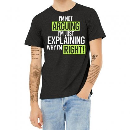 Humor Im Not Arguing Just Explaining Why Right1 01 Heather T-shirt Designed By Fanshirt
