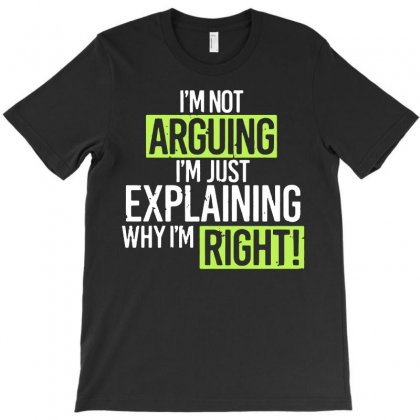 Humor Im Not Arguing Just Explaining Why Right1 01 T-shirt Designed By Fanshirt
