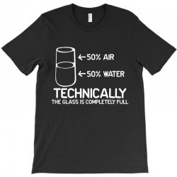 technically the glass is completely full T-Shirt   Artistshot