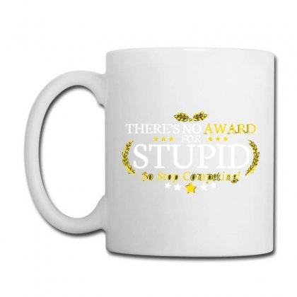 There's No Award For Stupid, So Stop Competing Coffee Mug Designed By C4hya