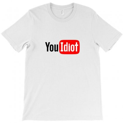 You Idiot T-shirt Designed By C4hya