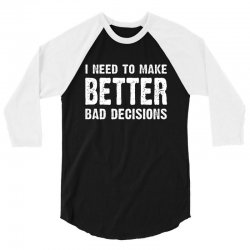 i need to make batter bad decisions 3/4 Sleeve Shirt | Artistshot