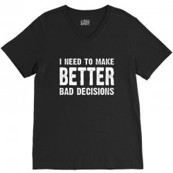 i need to make batter bad decisions V-Neck Tee | Artistshot