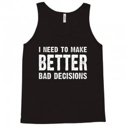 i need to make batter bad decisions Tank Top | Artistshot