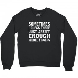 sometimes there just aren't enough middle fingers Crewneck Sweatshirt | Artistshot