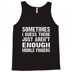 sometimes there just aren't enough middle fingers Tank Top | Artistshot