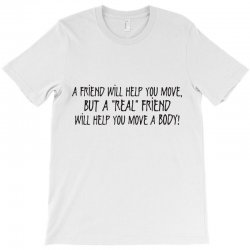 a friend will help you move but a real T-Shirt | Artistshot