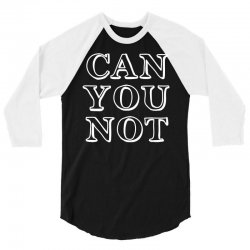 can not 3/4 Sleeve Shirt | Artistshot