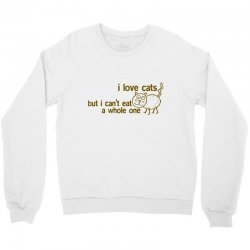 i love cats but i can't eat a whole one Crewneck Sweatshirt | Artistshot