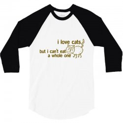 i love cats but i can't eat a whole one 3/4 Sleeve Shirt | Artistshot