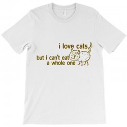 i love cats but i can't eat a whole one T-Shirt | Artistshot
