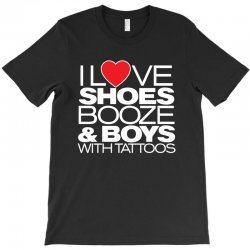i love shoes, booze and boys with tatoos T-Shirt   Artistshot