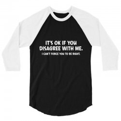 it's ok if you disagree with me 3/4 Sleeve Shirt | Artistshot
