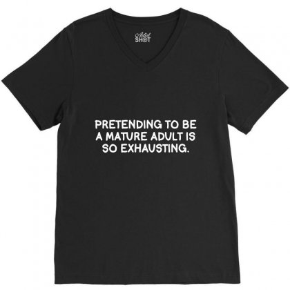 Pretending To Be A Mature Adult Is So Exhausting V-neck Tee Designed By K0d1r
