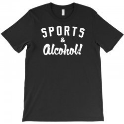 sports and alcohol! T-Shirt | Artistshot