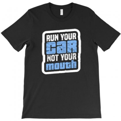 Run Your Car Not Your Mouth T-shirt Designed By I One Simple Store