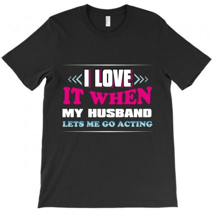 I Love It When My Husband Lets Me Go Acting T-shirt Designed By Wizarts