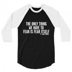 the only thing we have to fear is fear itself 3/4 Sleeve Shirt | Artistshot