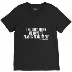 the only thing we have to fear is fear itself V-Neck Tee | Artistshot