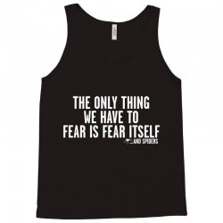 the only thing we have to fear is fear itself Tank Top | Artistshot