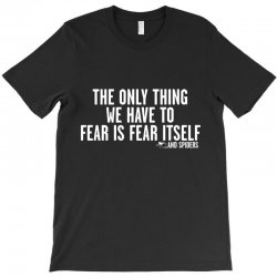the only thing we have to fear is fear itself T-Shirt | Artistshot
