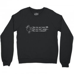they tell me i have add they just don't unders Crewneck Sweatshirt | Artistshot