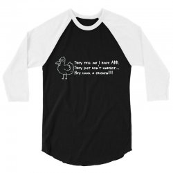they tell me i have add they just don't unders 3/4 Sleeve Shirt | Artistshot
