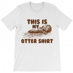 this is my otter shirt T-Shirt | Artistshot