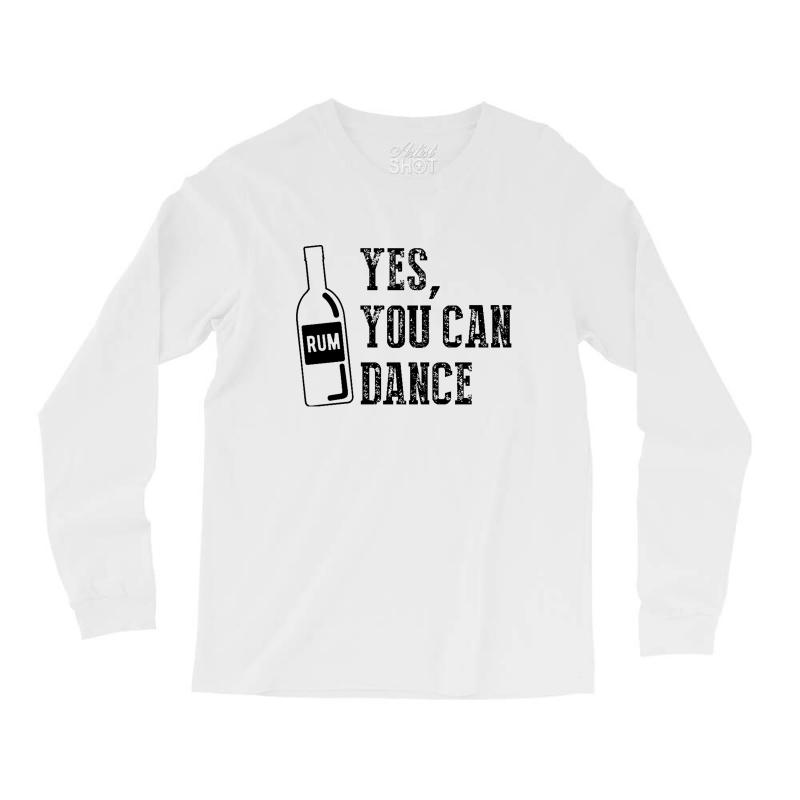 Rum Yes You Can Dance Long Sleeve Shirts | Artistshot