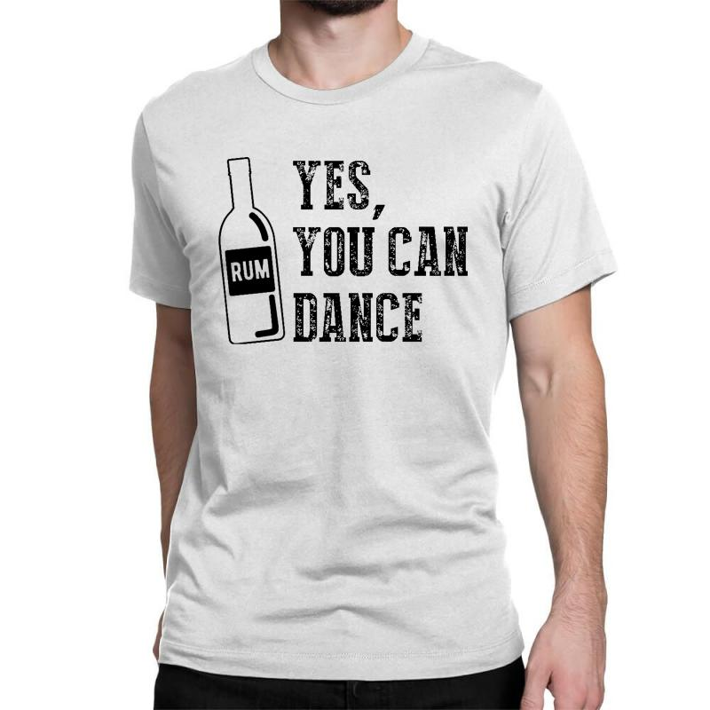 Rum Yes You Can Dance Classic T-shirt   Artistshot