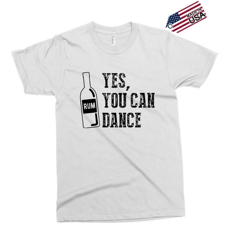 Rum Yes You Can Dance Exclusive T-shirt | Artistshot