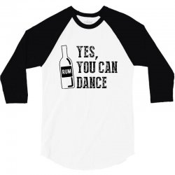 rum yes you can dance 3/4 Sleeve Shirt | Artistshot