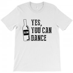 rum yes you can dance T-Shirt | Artistshot