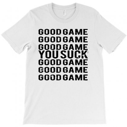 Good Game You Suck Sports Sarcastic Losing Team Loser Funny T-shirt Designed By Teeshop