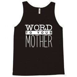 word to your mother Tank Top | Artistshot