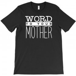 word to your mother T-Shirt | Artistshot
