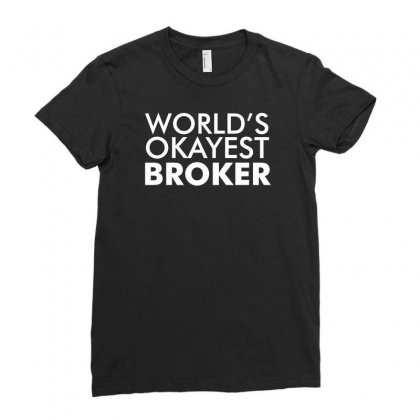 Worlds Okayest Broker Ladies Fitted T-shirt Designed By K0d1r
