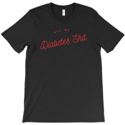 all my diabetes shit T-Shirt | Artistshot