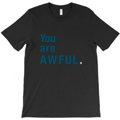 You Are Awful T-shirt Designed By K0d1r