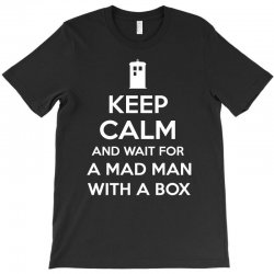 keep calm and wait for a mad man T-Shirt | Artistshot