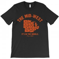 the mid west it's in the middle t shirt michigan shirt ohio shirt kans T-Shirt | Artistshot