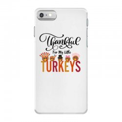 thankful for my little turkeys for light iPhone 7 Case | Artistshot